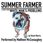 "This image released by Audible shows the cover of ""Summer Farmer,"" a short story narrated by Matthew McConaughey from Kevin Morris' ""White Man's Problems."" The story will  released by Audible free on Aug. 4. The full audiobook of short stories, ""White Man's Problems,"" is available on Aug. 11. (Audible via AP)"