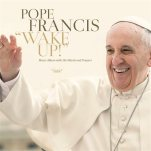 """This CD cover image released by Believe Digital, shows """"Wake Up!"""" The album features extracts from Pope Francis' speeches in various languages, including English, Italian, Spanish and Portuguese. It will be available on Nov. 27. (Believe Digital via AP)"""